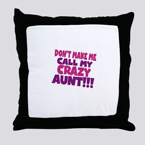 Dont make me call my crazy aunt Throw Pillow