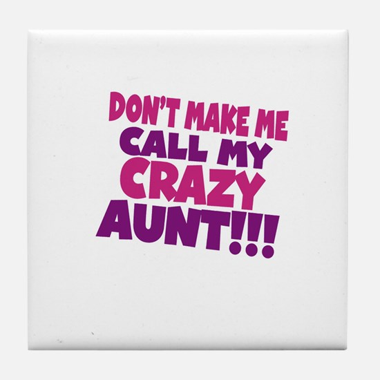 Dont make me call my crazy aunt Tile Coaster