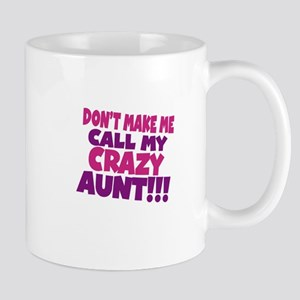 Dont make me call my crazy aunt Mug