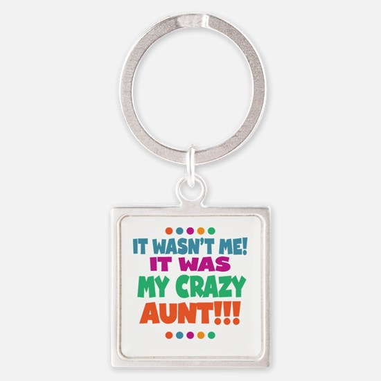 It wasnt me it was my crazy aunt Keychains