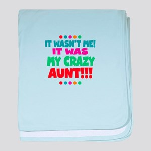 It wasnt me it was my crazy aunt baby blanket