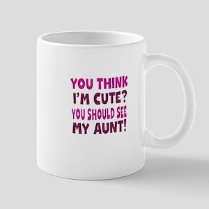 You Think Im Cute You Should See My Aunt Mug