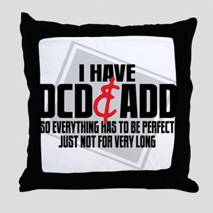 I Have OCD ADD Throw Pillow