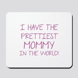 Prettiest Mommy In The World Mousepad