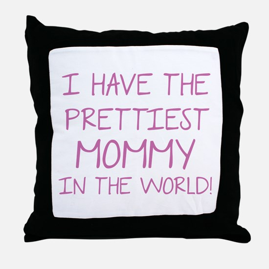 Prettiest Mommy In The World Throw Pillow