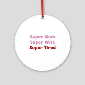 Super Mom Super Wife Super Tired Ornament (Round)