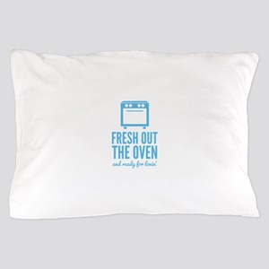 Fresh Out The Oven Pillow Case