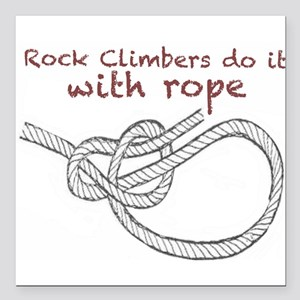 Rock Climbers do it with rope Square Car Magnet 3""