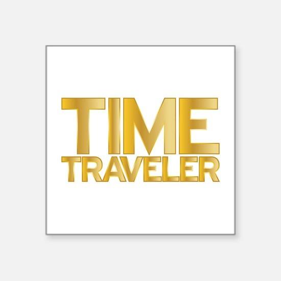 I travel through time. I'm a time traveler. Sticke