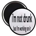 I'm Not Drunk, I'm Working On It Magnet