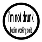 I'm Not Drunk, I'm Working On It Round Car Magnet