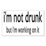 I'm Not Drunk, I'm Working On It Sticker (Rectangl
