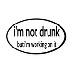 I'm Not Drunk, I'm Working On It Oval Car Magnet