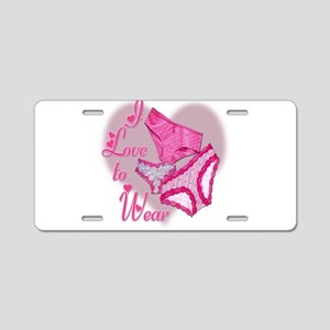 I Love to Wear Panties Aluminum License Plate
