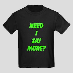 Need I Say More? T-Shirt