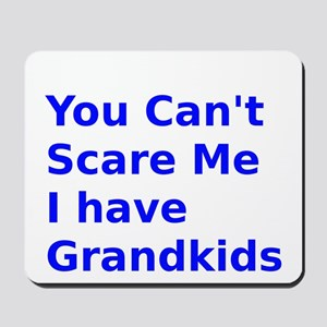 You Can't Scare Me I have Grandkids Mousepad