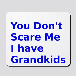 You dont Scare Me I have Grandkids Mousepad