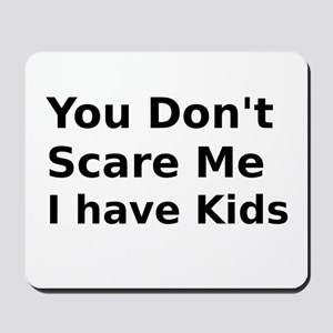 You Dont Scare Me I have Kids Mousepad