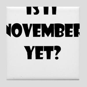 IS IT NOVEMBER YET Tile Coaster