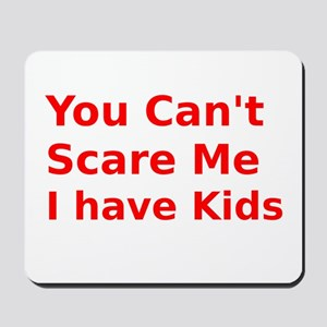 You Cant Scare Me I have Kids Mousepad