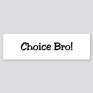 Choice Bro Bumper Sticker