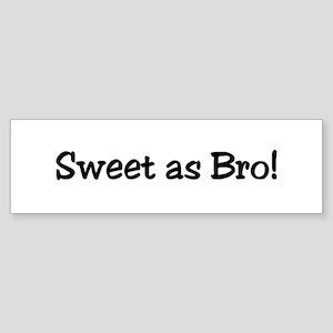 Sweet as Bro Bumper Sticker