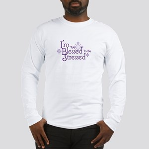 I'm Too Blessed To Be Stresse Long Sleeve T-Shirt