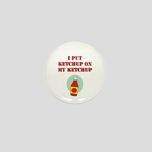 I put ketchup on my ketchup Mini Button