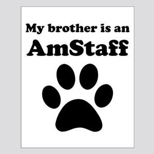 My Brother Is An AmStaff Posters