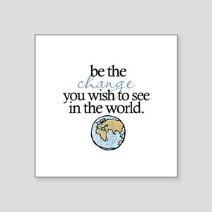 """Be the change Square Sticker 3"""" x 3"""""""