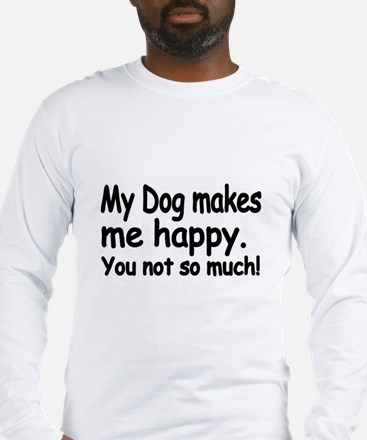 My Dog makes me Happy Long Sleeve T-Shirt