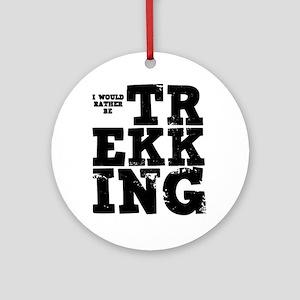 'Rather Be Trekking' Ornament (Round)