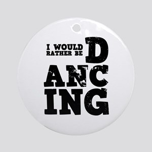 'Rather Be Dancing' Ornament (Round)