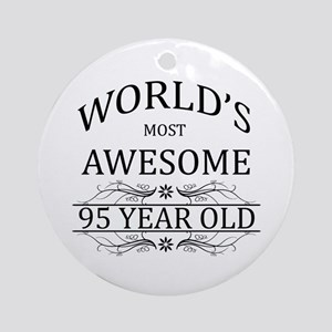 World's Most Awesome 95 Year Old Ornament (Round)