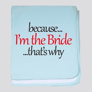 I'm the BRIDE that's why baby blanket