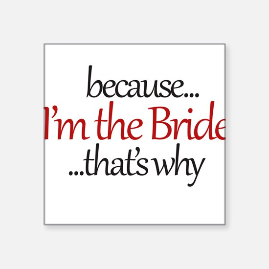 I'm the BRIDE that's why Sticker