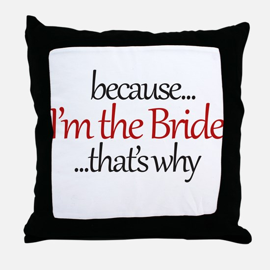 I'm the BRIDE that's why Throw Pillow