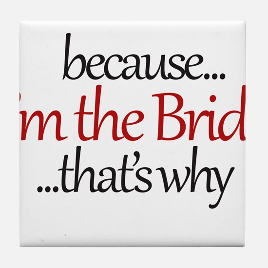 I'm the BRIDE that's why Tile Coaster