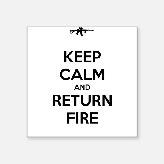 "Keep Calm and Return Fire Square Sticker 3"" x 3"""