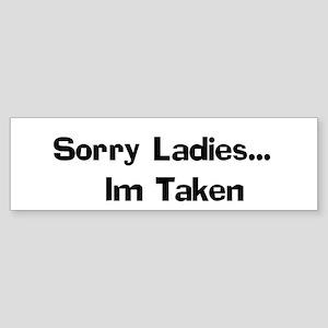 Sorry Ladies... Im Taken Bumper Sticker