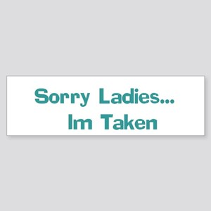 Sorry Ladies... Im Taken Bumper Sticker