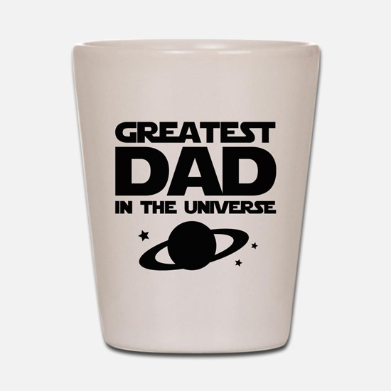Greatest Dad In The Universe Shot Glass