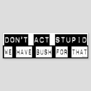 Have Bush Bumper Sticker