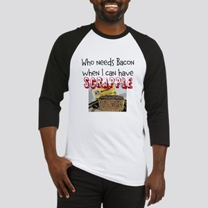 Who Needs Bacon/Have Scrapple Baseball Jersey