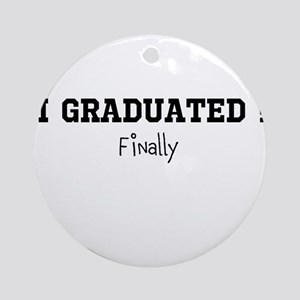I Graduated...Finally Ornament (Round)