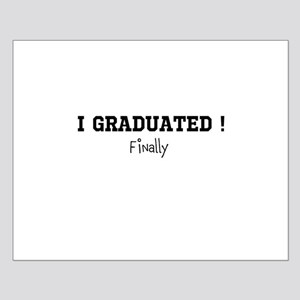 I Graduated...Finally Posters