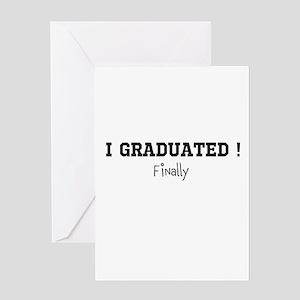 I Graduated...Finally Greeting Card