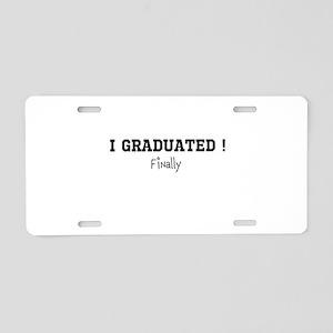 I Graduated...Finally Aluminum License Plate
