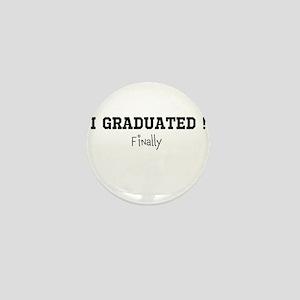 I Graduated...Finally Mini Button