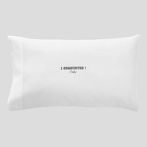 I Graduated...Finally Pillow Case